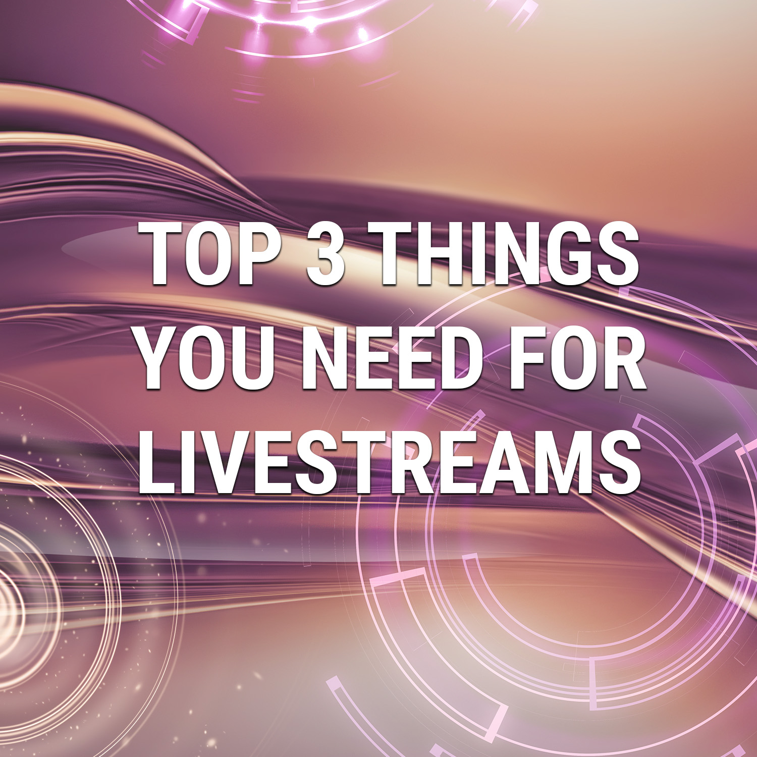Read more about the article Top Three Things You Need For Livestreaming